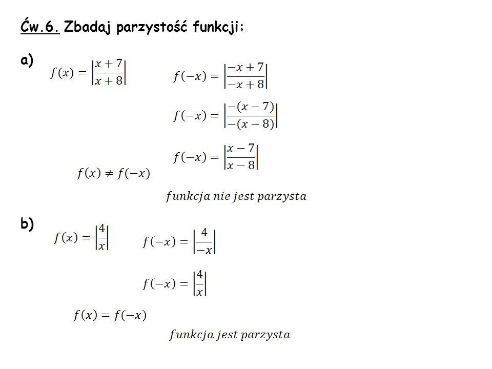Ćw.6. Zbadaj parzystość funkcji: a) b)