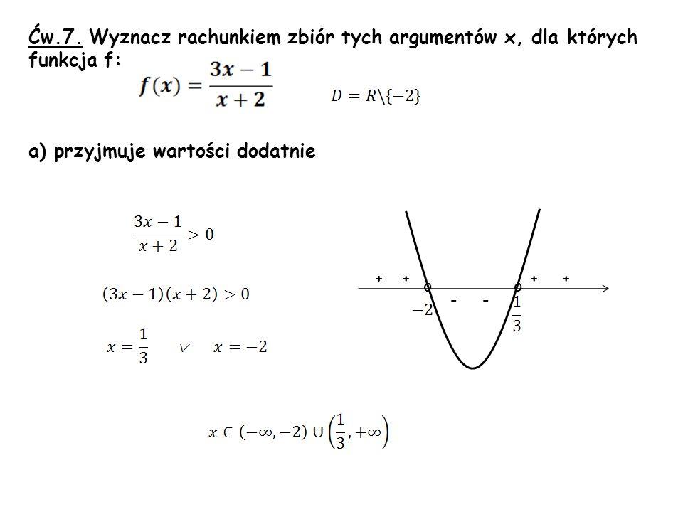 Ćw.7. Wyznacz rachunkiem zbiór tych argumentów x, dla których funkcja f: a) przyjmuje wartości dodatnie oo ++++ --