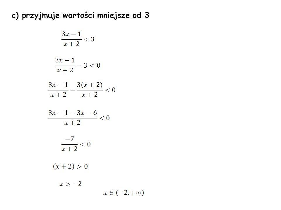 c) przyjmuje wartości mniejsze od 3
