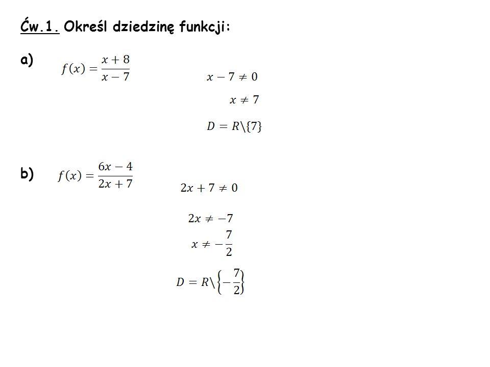 Ćw.1. Określ dziedzinę funkcji: a) b)