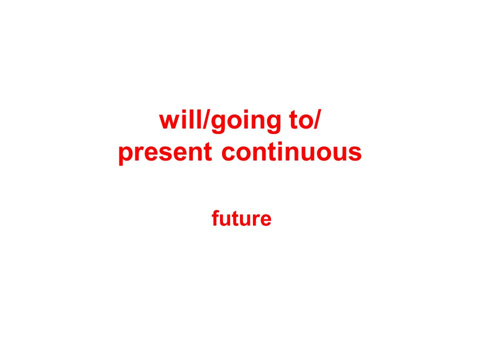 will/going to/ present continuous future