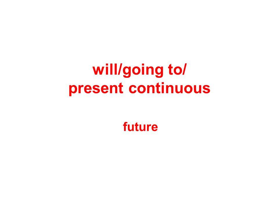 Podstawowe informacje Za pomocą Will, going to oraz czasu present continuous wyrażamy wydarzenia lub czynności, które będą miały miejsce w przyszłości.