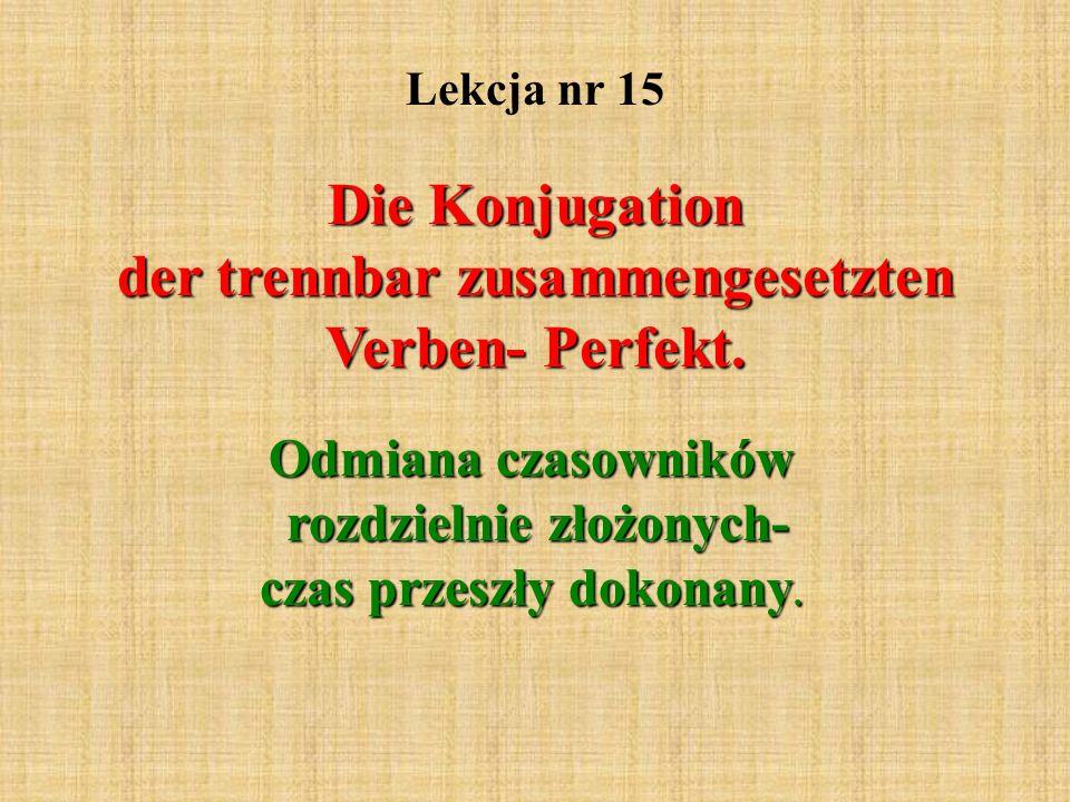 Lekcja nr 15 Die Konjugation der trennbar zusammengesetzten Verben- Perfekt.