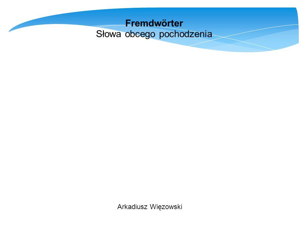 Arkadiusz Więzowski Fremdwörter Słowa obcego pochodzenia