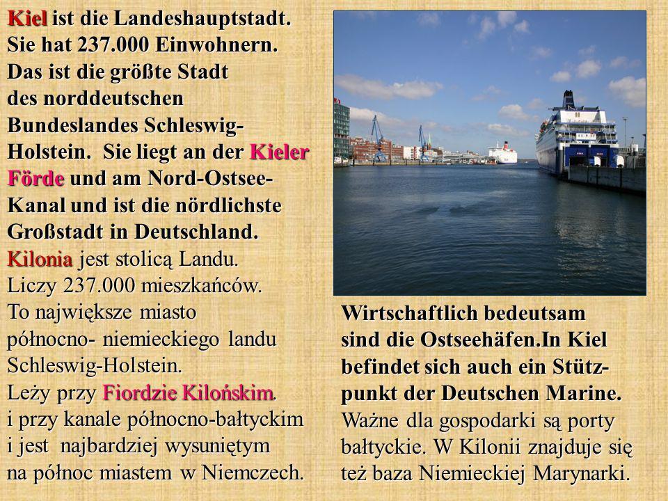 Kiel ist die Landeshauptstadt. Sie hat 237.000 Einwohnern.