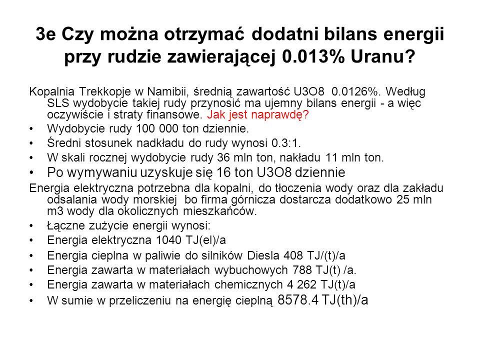 3e Czy można otrzymać dodatni bilans energii przy rudzie zawierającej 0.013% Uranu? Kopalnia Trekkopje w Namibii, średnią zawartość U3O8 0.0126%. Wedł