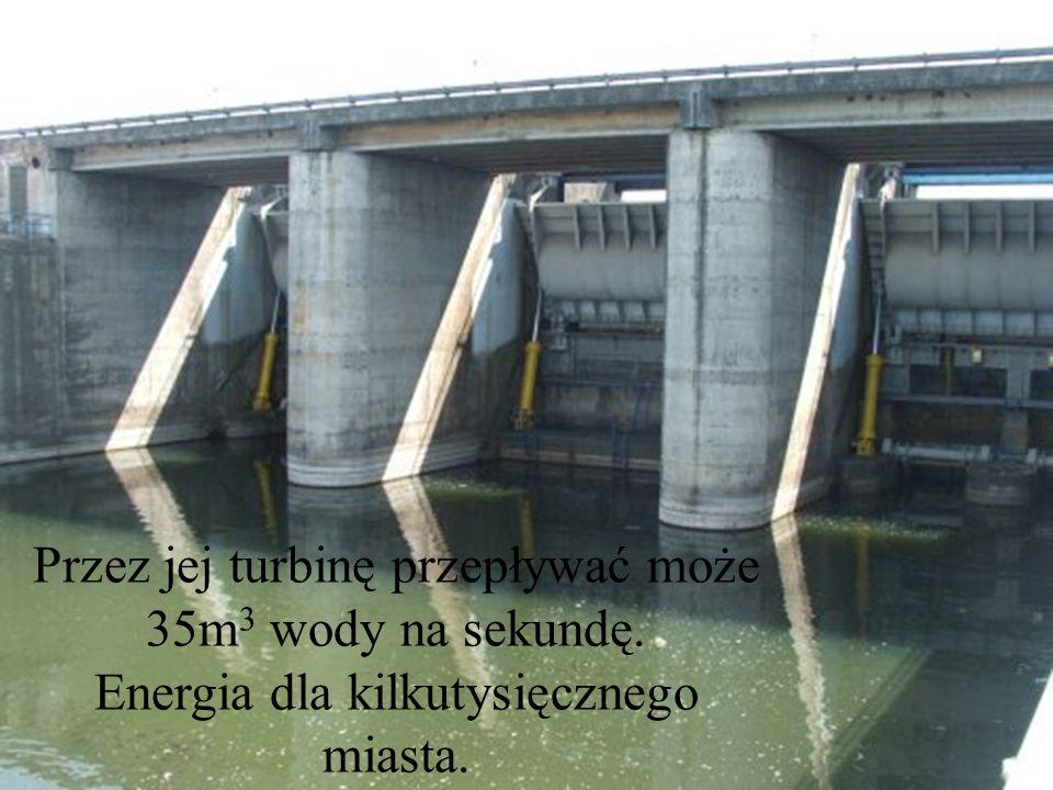 Przez jej turbinę przepływać może 35m 3 wody na sekundę. Energia dla kilkutysięcznego miasta.