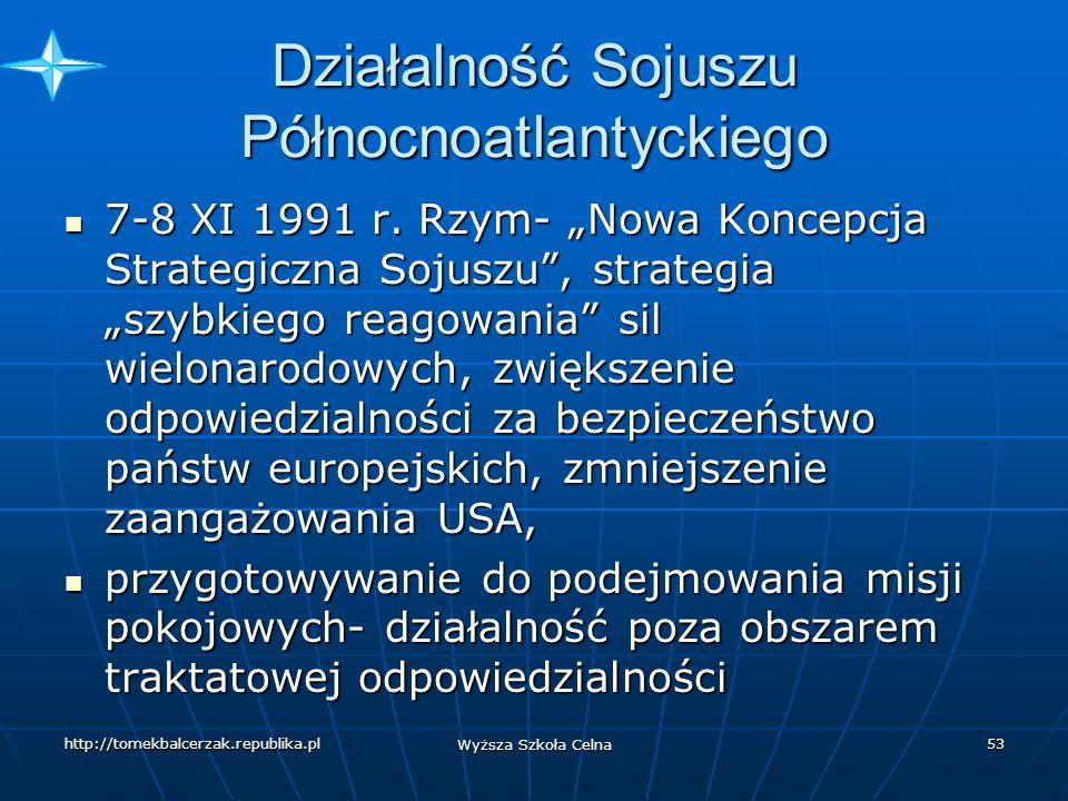 http://tomekbalcerzak.republika.pl Wyższa Szkoła Celna 52 Działalność Sojuszu Północnoatlantyckiego 6-7 VI 1991 r.