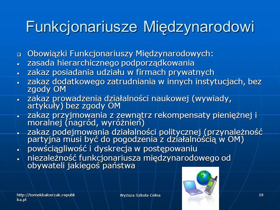 http://tomekbalcerzak.republi ka.pl Wyższa Szkola Celna 19 Funkcjonariusze Międzynarodowi Obowiązki Funkcjonariuszy Międzynarodowych: Obowiązki Funkcj