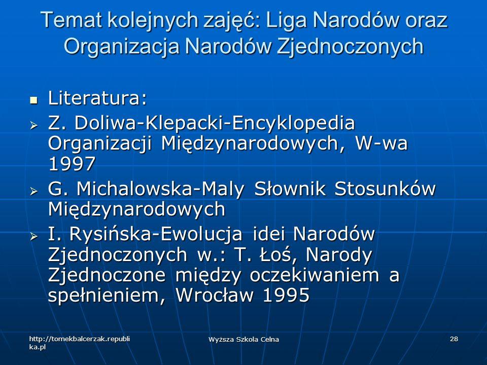 http://tomekbalcerzak.republi ka.pl Wyższa Szkola Celna 28 Temat kolejnych zajęć: Liga Narodów oraz Organizacja Narodów Zjednoczonych Literatura: Lite