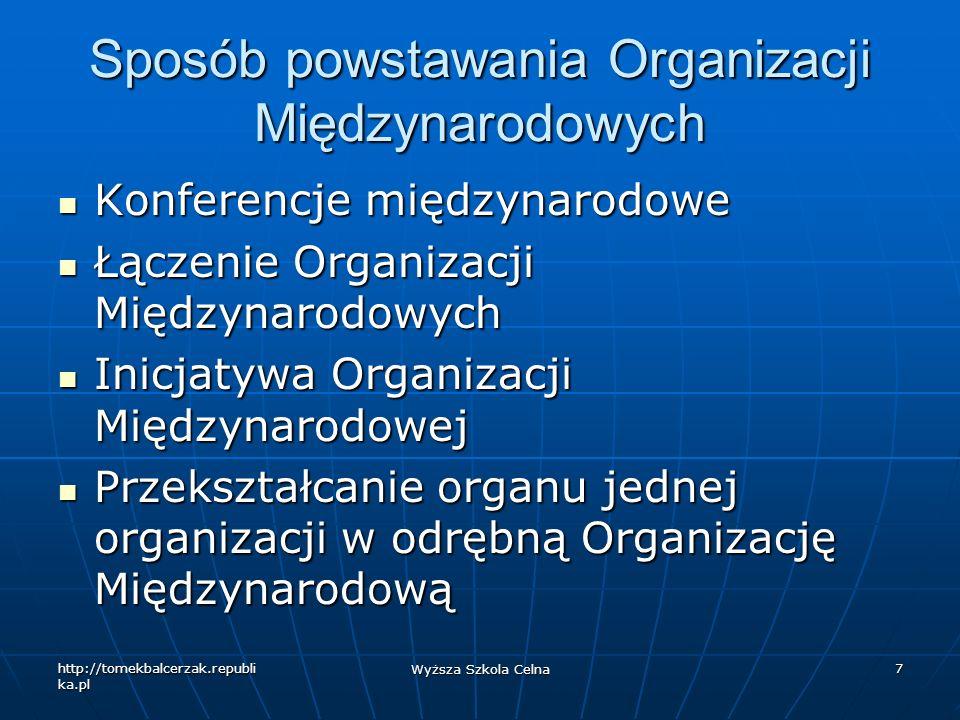 http://tomekbalcerzak.republi ka.pl Wyższa Szkola Celna 8 Statut Organizacji Międzynarodowej Umowa wielostronna, międzyrządowa przyjmowana w całości (do statutu nie można zgłaszać zastrzeżeń, w przeciwieństwie do innych umów międzynarodowych).