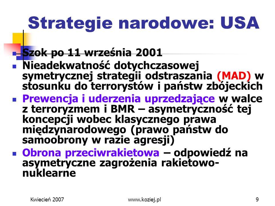 Kwiecień 2007www.koziej.pl10 Praktyka strategiczna – Irak i Afganistan: kampanie militarne Błyskawiczne zwycięstwa militarne Asymetria w obszarze siły (potencjałów militarnych): potęga przeciw słabości – przewaga dominująca (absolutna) dominacja informacyjna, broń precyzyjna dużego zasięgu, wojska specjalne, operacje rajdowe