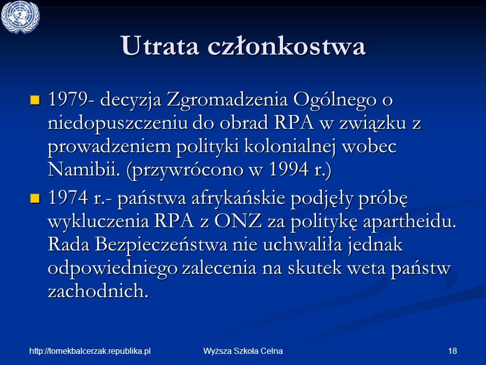 http://tomekbalcerzak.republika.pl 18Wyższa Szkoła Celna Utrata członkostwa 1979- decyzja Zgromadzenia Ogólnego o niedopuszczeniu do obrad RPA w związ