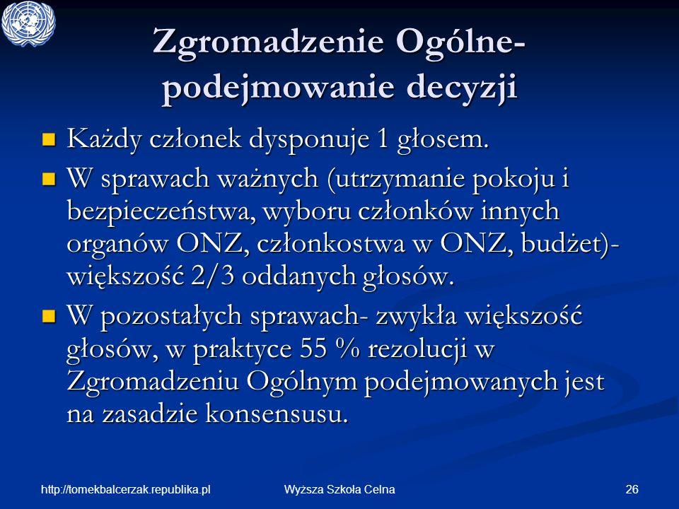 http://tomekbalcerzak.republika.pl 26Wyższa Szkoła Celna Zgromadzenie Ogólne- podejmowanie decyzji Każdy członek dysponuje 1 głosem. Każdy członek dys