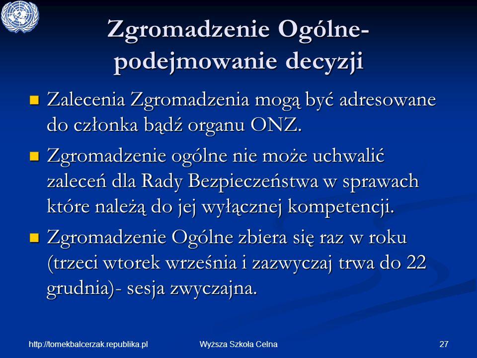 http://tomekbalcerzak.republika.pl 27Wyższa Szkoła Celna Zgromadzenie Ogólne- podejmowanie decyzji Zalecenia Zgromadzenia mogą być adresowane do człon
