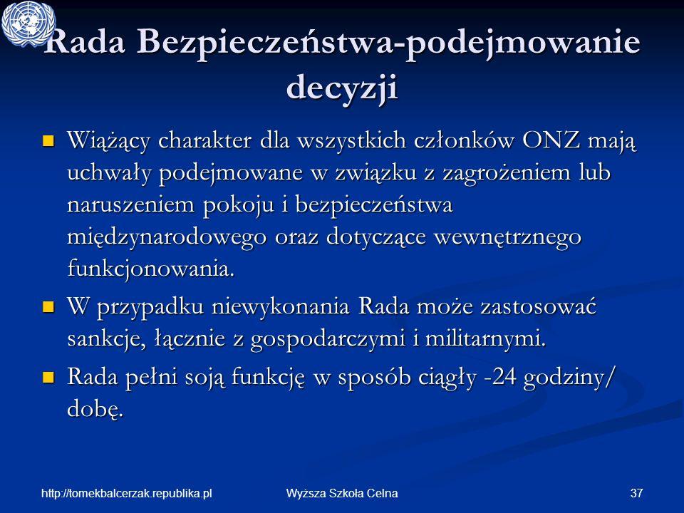 http://tomekbalcerzak.republika.pl 37Wyższa Szkoła Celna Rada Bezpieczeństwa-podejmowanie decyzji Wiążący charakter dla wszystkich członków ONZ mają u