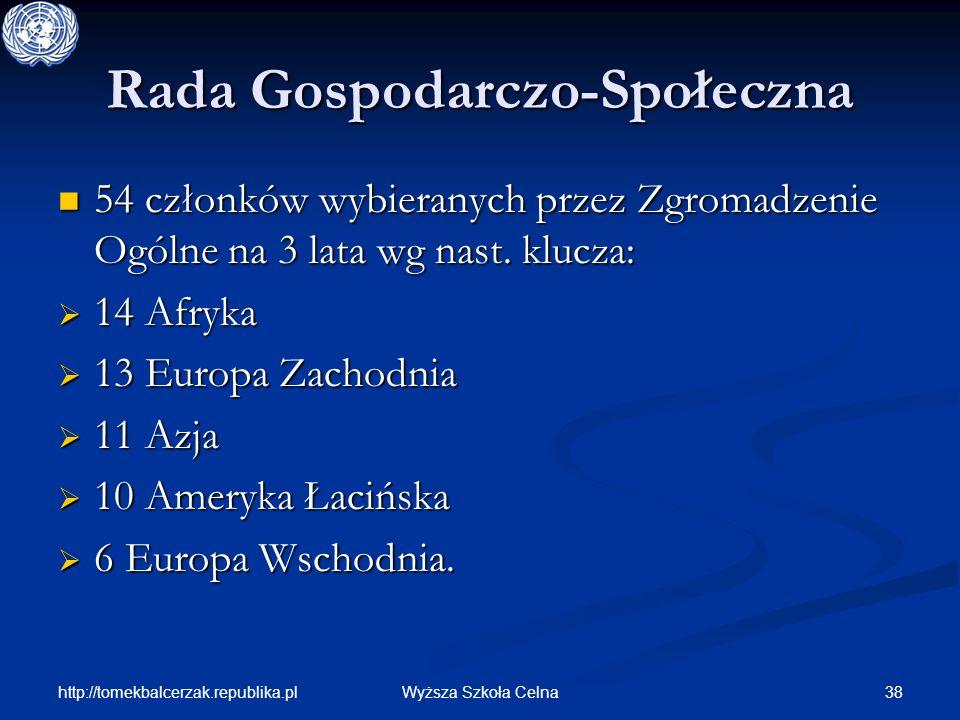 http://tomekbalcerzak.republika.pl 38Wyższa Szkoła Celna Rada Gospodarczo-Społeczna 54 członków wybieranych przez Zgromadzenie Ogólne na 3 lata wg nas