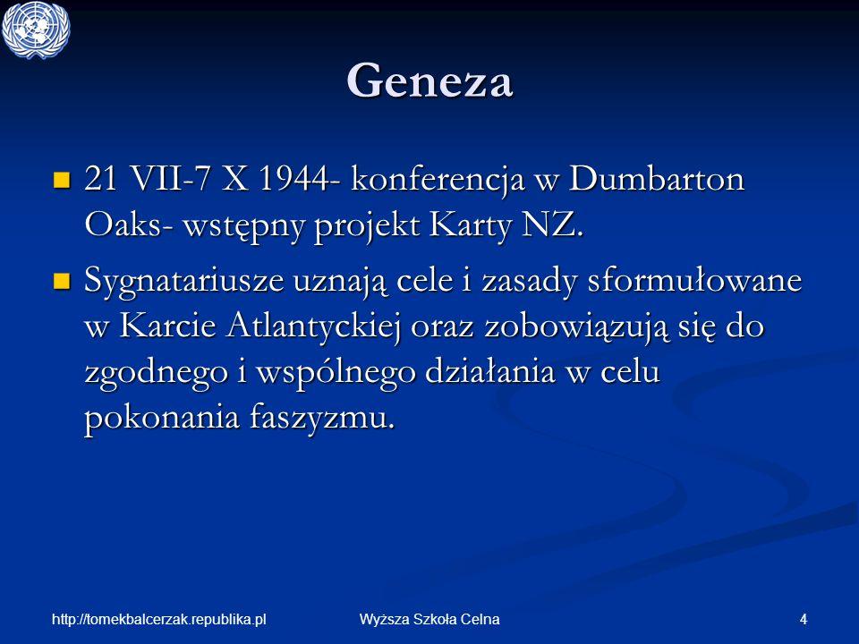 http://tomekbalcerzak.republika.pl 4Wyższa Szkoła Celna Geneza 21 VII-7 X 1944- konferencja w Dumbarton Oaks- wstępny projekt Karty NZ. 21 VII-7 X 194