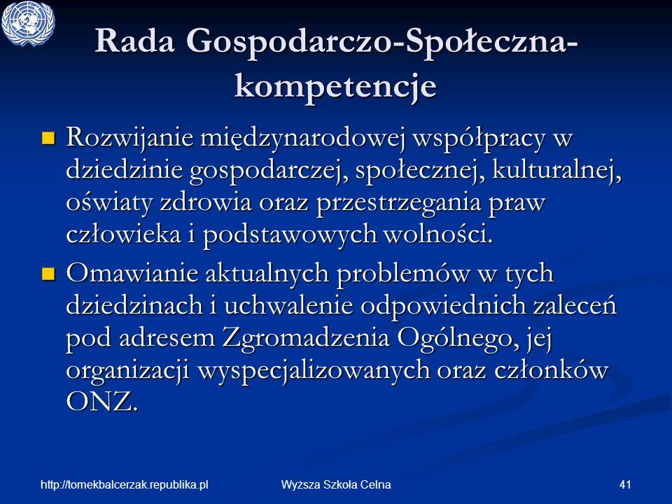 http://tomekbalcerzak.republika.pl 41Wyższa Szkoła Celna Rada Gospodarczo-Społeczna- kompetencje Rozwijanie międzynarodowej współpracy w dziedzinie go
