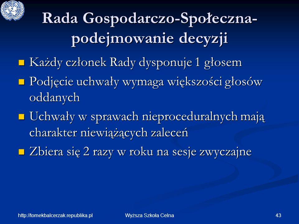 http://tomekbalcerzak.republika.pl 43Wyższa Szkoła Celna Rada Gospodarczo-Społeczna- podejmowanie decyzji Każdy członek Rady dysponuje 1 głosem Każdy