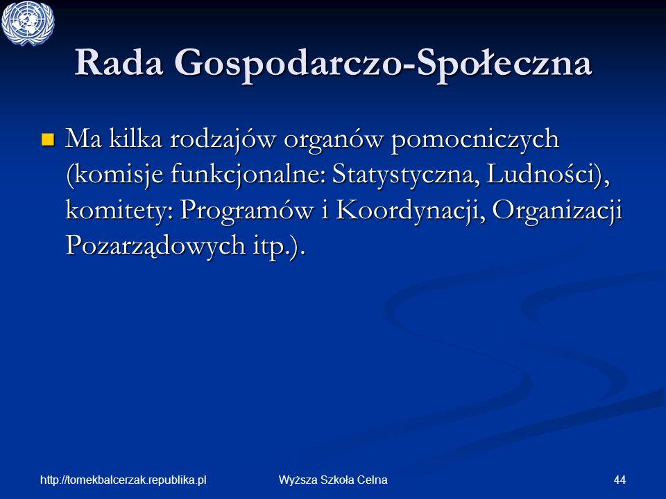 http://tomekbalcerzak.republika.pl 44Wyższa Szkoła Celna Rada Gospodarczo-Społeczna Ma kilka rodzajów organów pomocniczych (komisje funkcjonalne: Stat