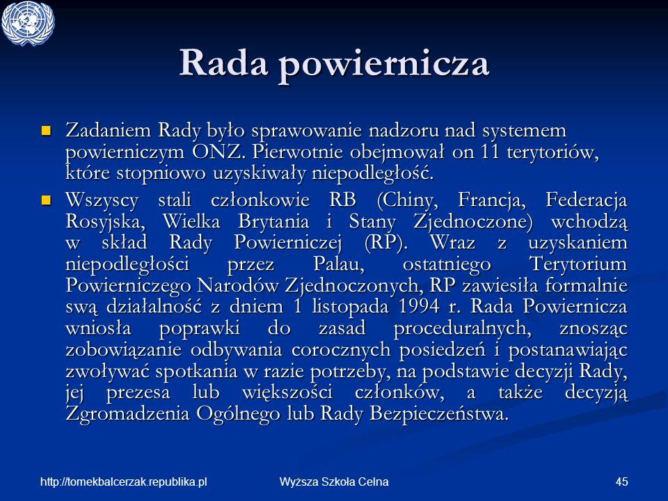 http://tomekbalcerzak.republika.pl 45Wyższa Szkoła Celna Rada powiernicza Zadaniem Rady było sprawowanie nadzoru nad systemem powierniczym ONZ. Pierwo