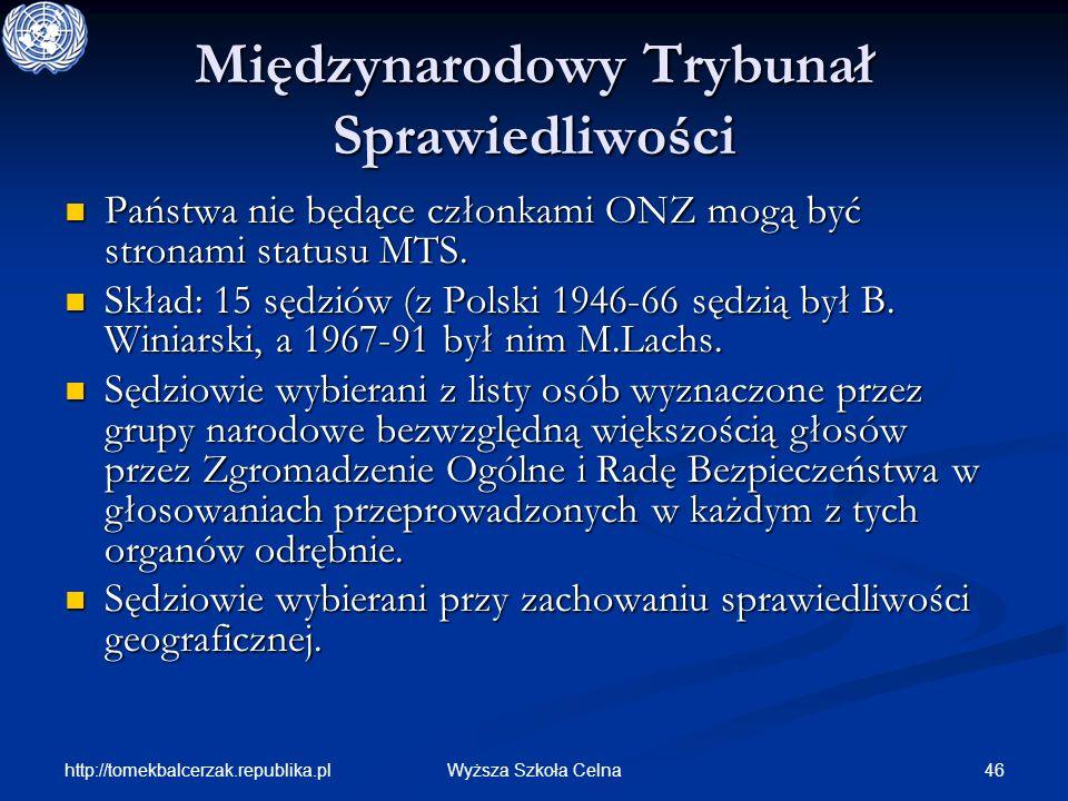 http://tomekbalcerzak.republika.pl 46Wyższa Szkoła Celna Międzynarodowy Trybunał Sprawiedliwości Państwa nie będące członkami ONZ mogą być stronami st