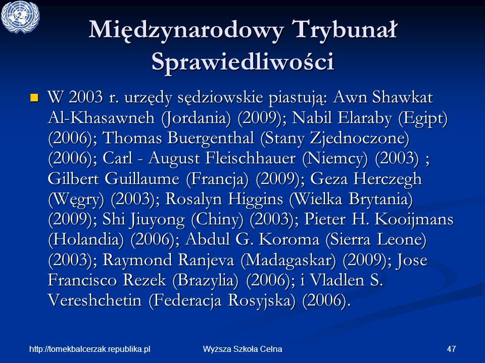 http://tomekbalcerzak.republika.pl 47Wyższa Szkoła Celna Międzynarodowy Trybunał Sprawiedliwości W 2003 r. urzędy sędziowskie piastują: Awn Shawkat Al
