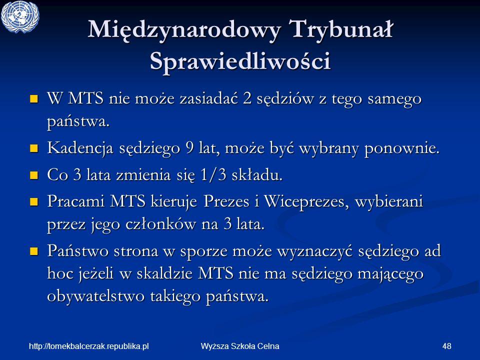 http://tomekbalcerzak.republika.pl 48Wyższa Szkoła Celna Międzynarodowy Trybunał Sprawiedliwości W MTS nie może zasiadać 2 sędziów z tego samego państ