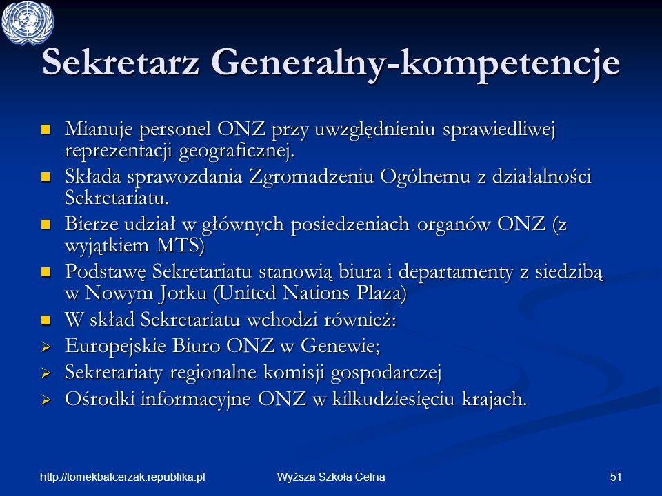 http://tomekbalcerzak.republika.pl 51Wyższa Szkoła Celna Sekretarz Generalny-kompetencje Mianuje personel ONZ przy uwzględnieniu sprawiedliwej repreze