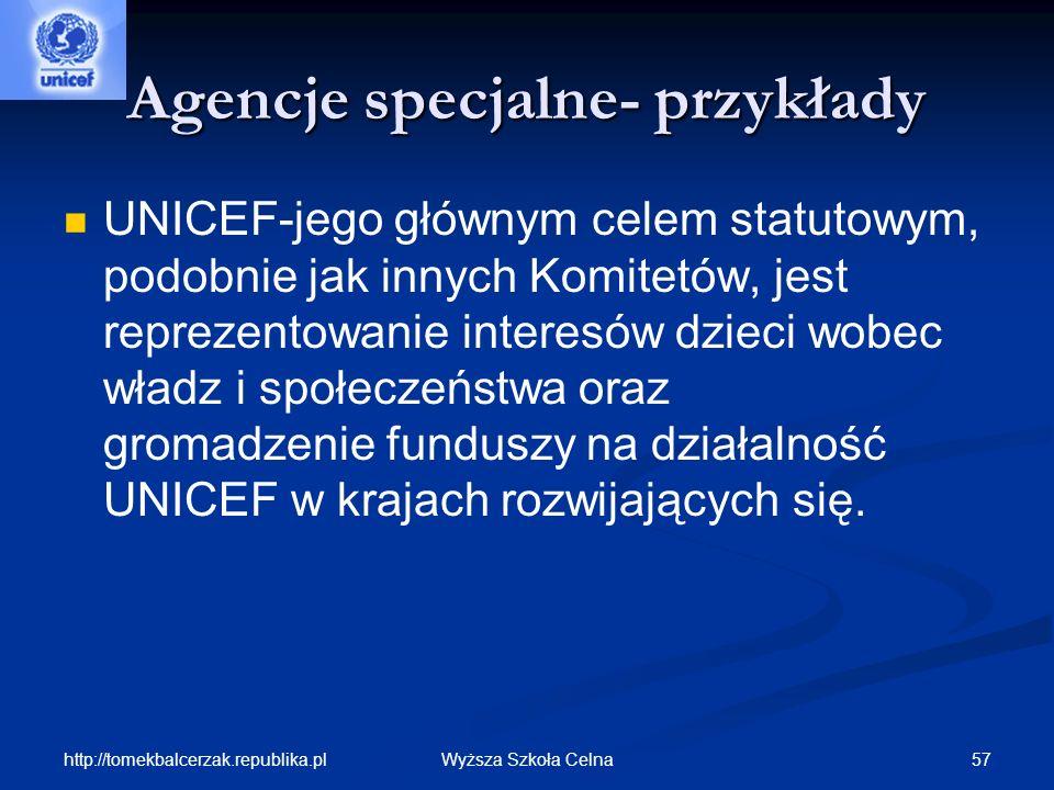 http://tomekbalcerzak.republika.pl 57Wyższa Szkoła Celna Agencje specjalne- przykłady UNICEF-jego głównym celem statutowym, podobnie jak innych Komite