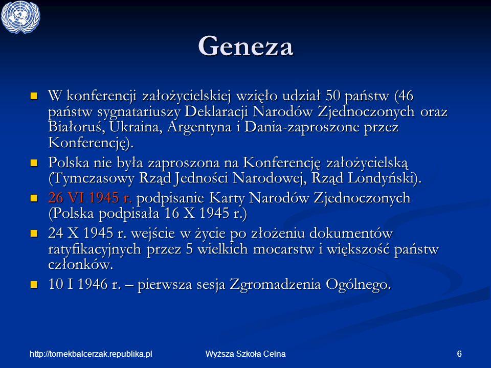 http://tomekbalcerzak.republika.pl 27Wyższa Szkoła Celna Zgromadzenie Ogólne- podejmowanie decyzji Zalecenia Zgromadzenia mogą być adresowane do członka bądź organu ONZ.