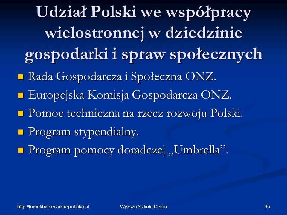 http://tomekbalcerzak.republika.pl 65Wyższa Szkoła Celna Udział Polski we współpracy wielostronnej w dziedzinie gospodarki i spraw społecznych Rada Go
