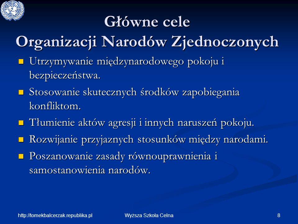 http://tomekbalcerzak.republika.pl 8Wyższa Szkoła Celna Główne cele Organizacji Narodów Zjednoczonych Utrzymywanie międzynarodowego pokoju i bezpiecze