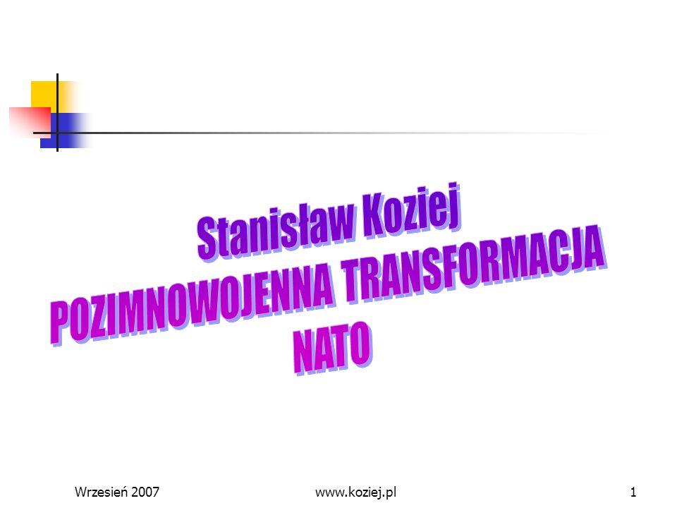 Wrzesień 200732 Koncepcja strategiczna NATO oficjalny dokument precyzujący cele i zadania NATO oraz formułujący wytyczne najwyższego szczebla sojuszniczego co do politycznych i wojskowych środków ich osiągnięcia www.koziej.pl