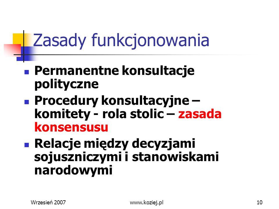 Wrzesień 200710 Zasady funkcjonowania Permanentne konsultacje polityczne Procedury konsultacyjne – komitety - rola stolic – zasada konsensusu Relacje