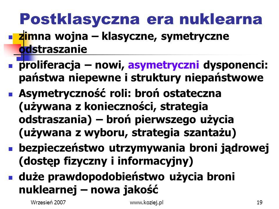 Wrzesień 200719 Postklasyczna era nuklearna zimna wojna – klasyczne, symetryczne odstraszanie proliferacja – nowi, asymetryczni dysponenci: państwa ni