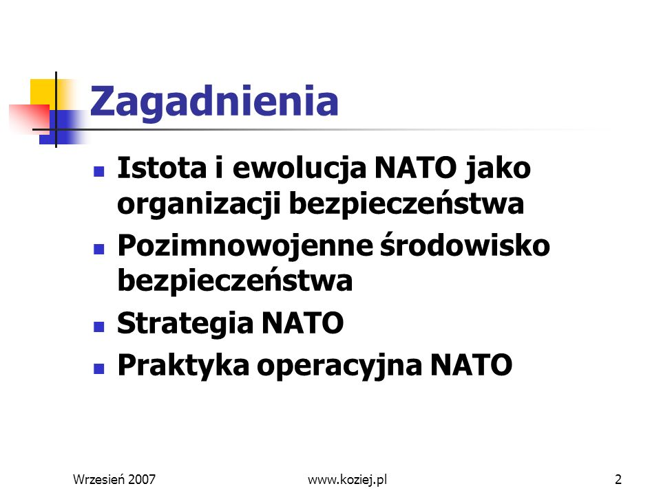 Wrzesień 20072 Zagadnienia Istota i ewolucja NATO jako organizacji bezpieczeństwa Pozimnowojenne środowisko bezpieczeństwa Strategia NATO Praktyka ope