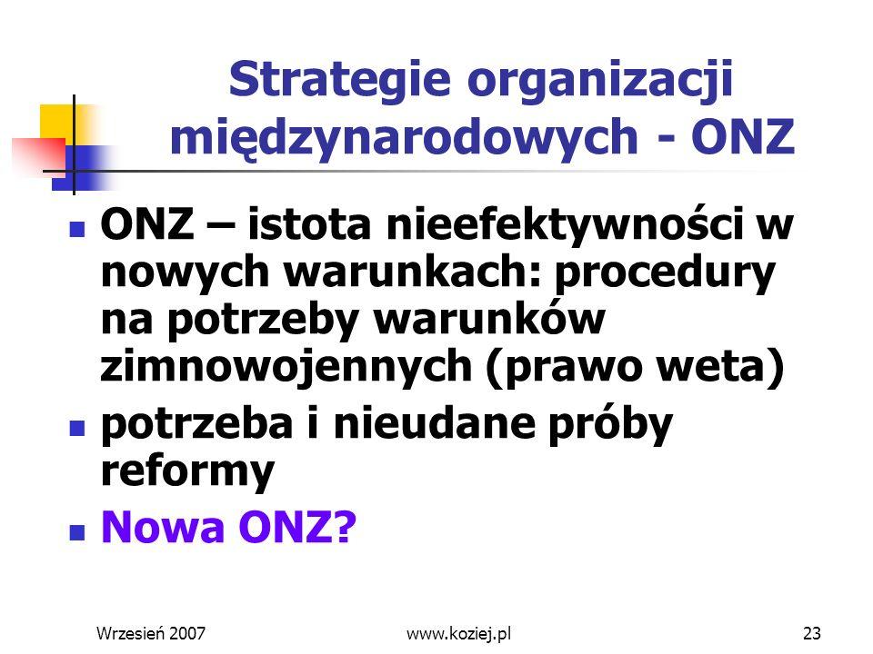 Wrzesień 200723 Strategie organizacji międzynarodowych - ONZ ONZ – istota nieefektywności w nowych warunkach: procedury na potrzeby warunków zimnowoje