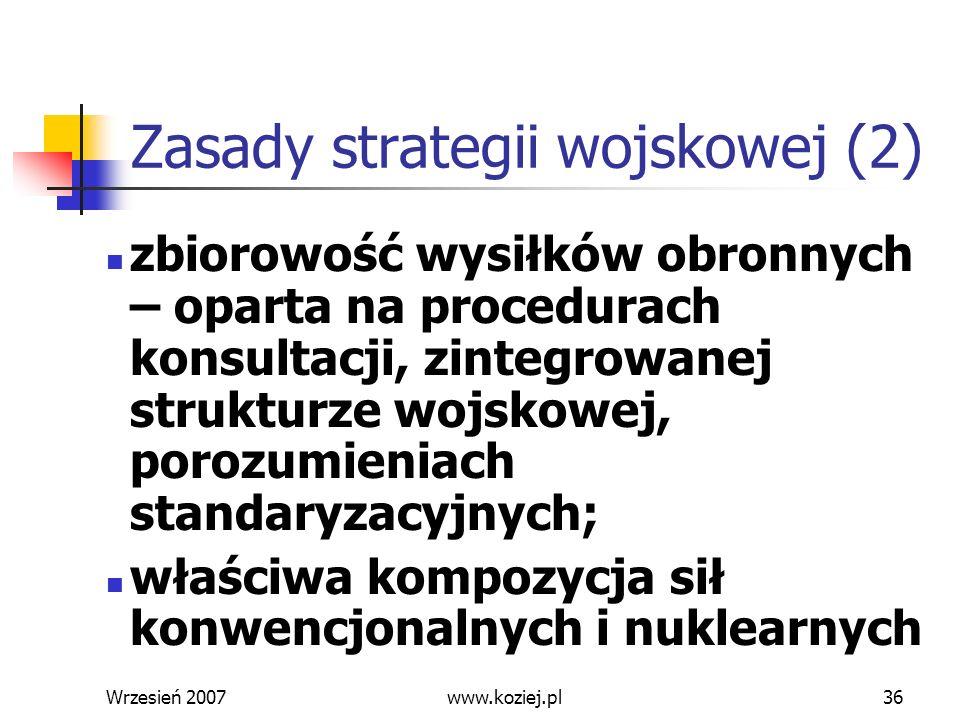 Wrzesień 200736 Zasady strategii wojskowej (2) zbiorowość wysiłków obronnych – oparta na procedurach konsultacji, zintegrowanej strukturze wojskowej,