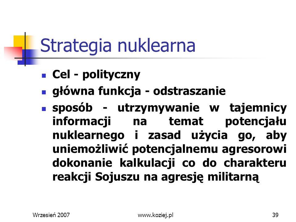 Wrzesień 200739 Strategia nuklearna Cel - polityczny główna funkcja - odstraszanie sposób - utrzymywanie w tajemnicy informacji na temat potencjału nu