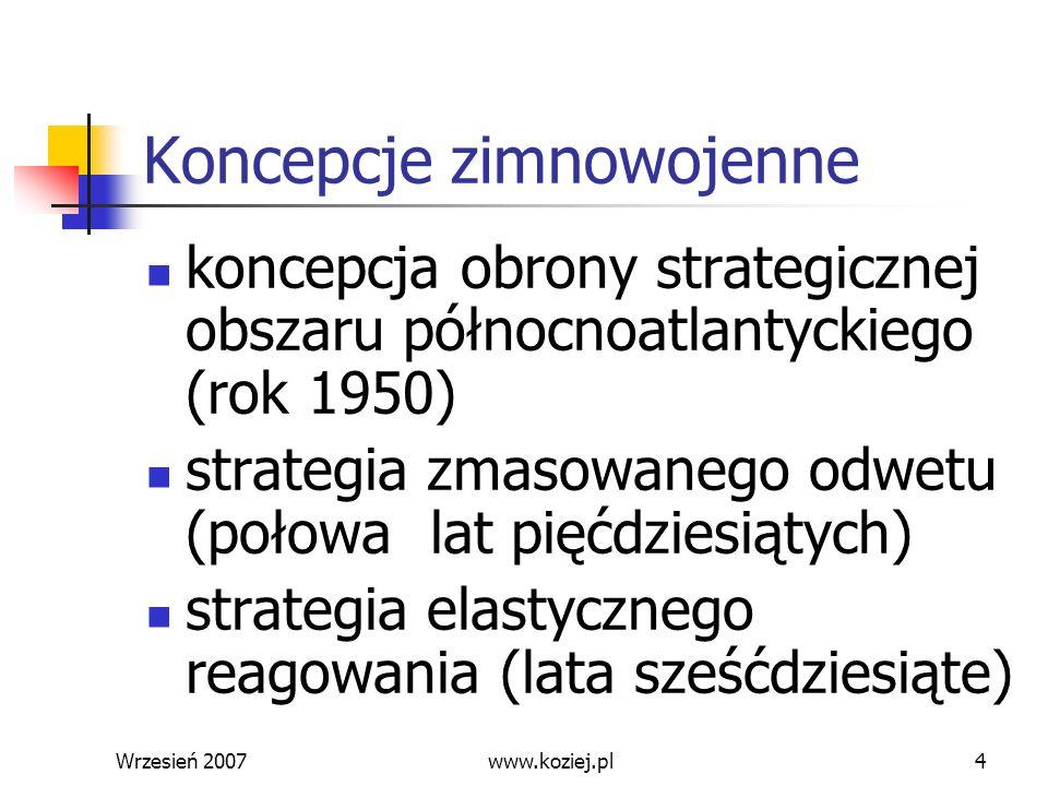 Wrzesień 20074 Koncepcje zimnowojenne koncepcja obrony strategicznej obszaru północnoatlantyckiego (rok 1950) strategia zmasowanego odwetu (połowa lat