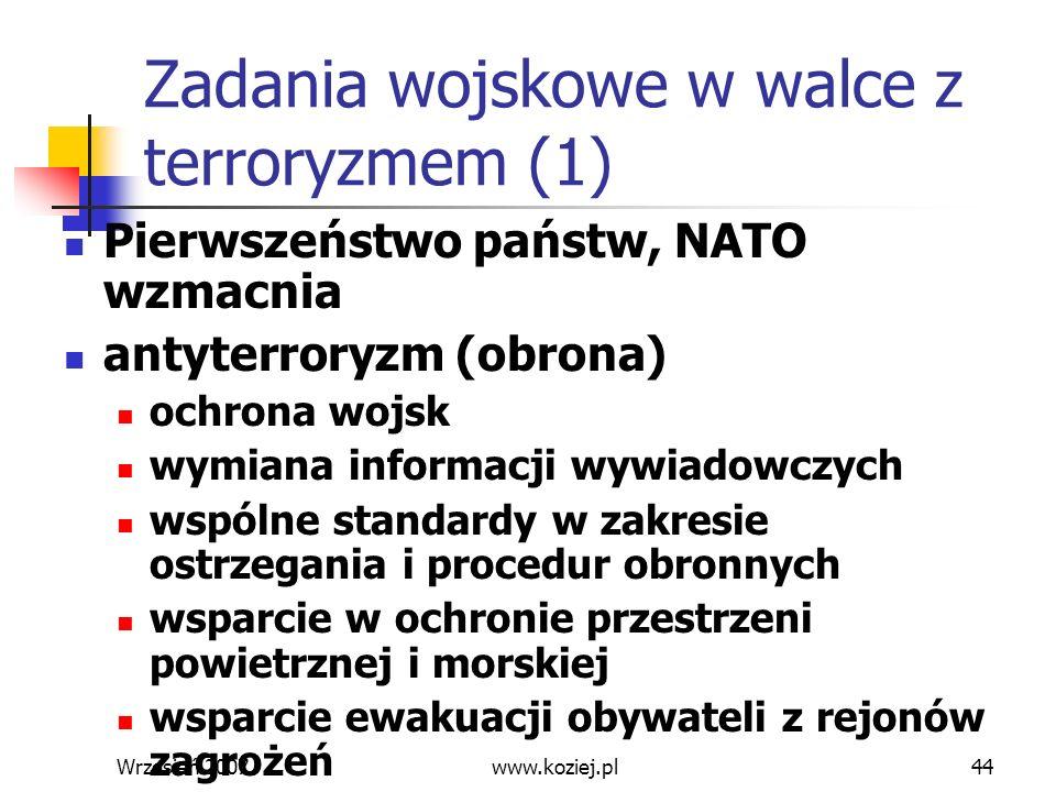 Wrzesień 200744 Zadania wojskowe w walce z terroryzmem (1) Pierwszeństwo państw, NATO wzmacnia antyterroryzm (obrona) ochrona wojsk wymiana informacji