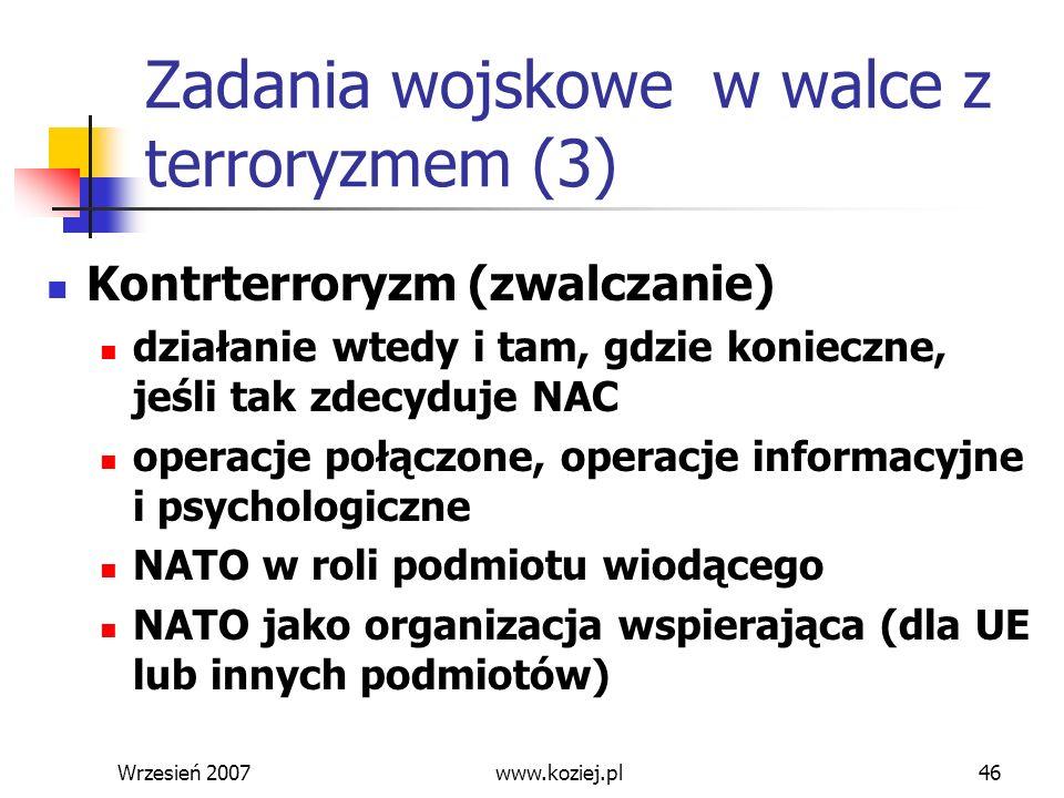Wrzesień 200746 Zadania wojskowe w walce z terroryzmem (3) Kontrterroryzm (zwalczanie) działanie wtedy i tam, gdzie konieczne, jeśli tak zdecyduje NAC