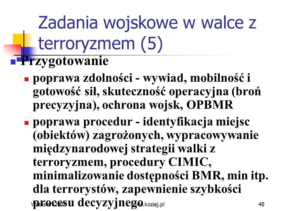 Wrzesień 200748 Zadania wojskowe w walce z terroryzmem (5) Przygotowanie poprawa zdolności - wywiad, mobilność i gotowość sił, skuteczność operacyjna
