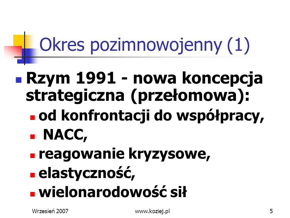 Wrzesień 20076 Okres pozimnowojenny (2) 1994 - Partnerstwo dla Pokoju (od dialogu do partnerstwa, EAPC, PARP) 1997 - otwarcie na nowych członków z byłego UW, partnerstwo z Rosją i Ukrainą (PJC, NUC) 1999 – pierwsze poszerzenie o byłych członków UW, nowa koncepcja strategiczna 2001 – implementacja art.