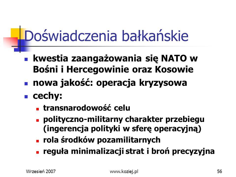 Wrzesień 200756 Doświadczenia bałkańskie kwestia zaangażowania się NATO w Bośni i Hercegowinie oraz Kosowie nowa jakość: operacja kryzysowa cechy: tra