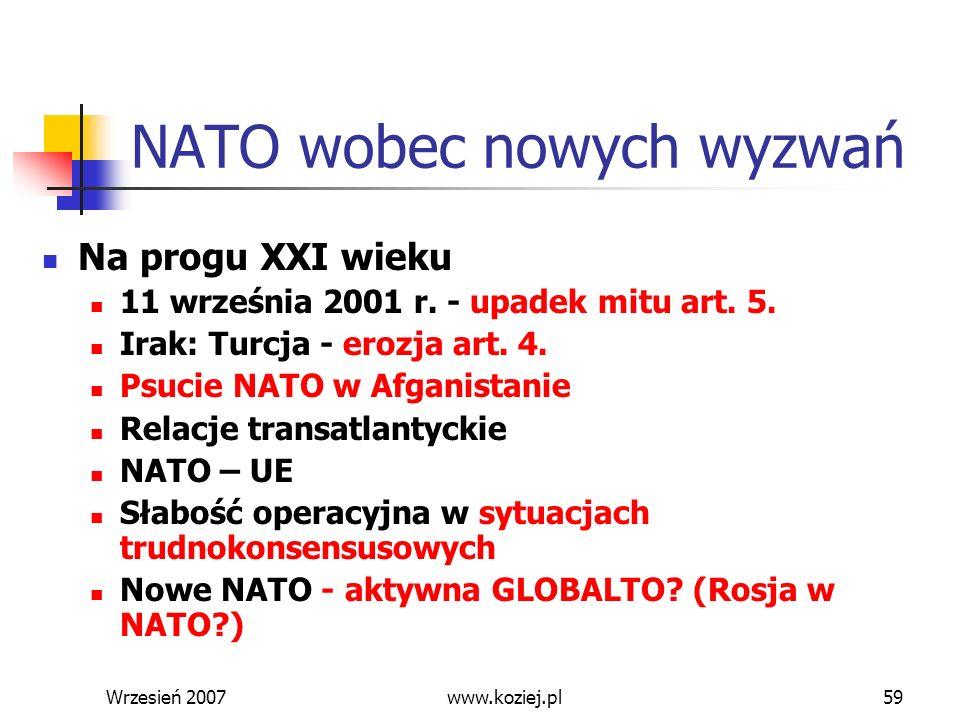 Wrzesień 200759 NATO wobec nowych wyzwań Na progu XXI wieku 11 września 2001 r. - upadek mitu art. 5. Irak: Turcja - erozja art. 4. Psucie NATO w Afga