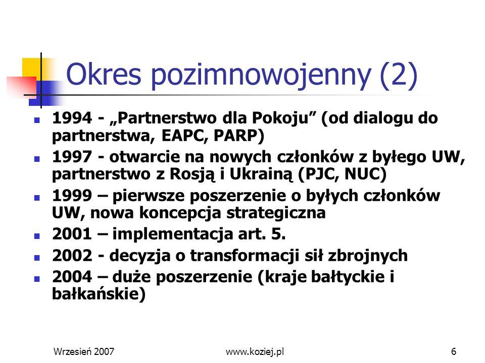 Wrzesień 20076 Okres pozimnowojenny (2) 1994 - Partnerstwo dla Pokoju (od dialogu do partnerstwa, EAPC, PARP) 1997 - otwarcie na nowych członków z był