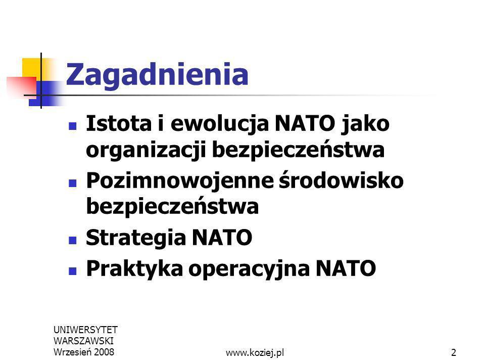 UNIWERSYTET WARSZAWSKI Wrzesień 20082 Zagadnienia Istota i ewolucja NATO jako organizacji bezpieczeństwa Pozimnowojenne środowisko bezpieczeństwa Stra